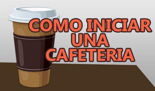 Como montar o iniciar un negocio de cafeter a negocios for Como montar una cafeteria