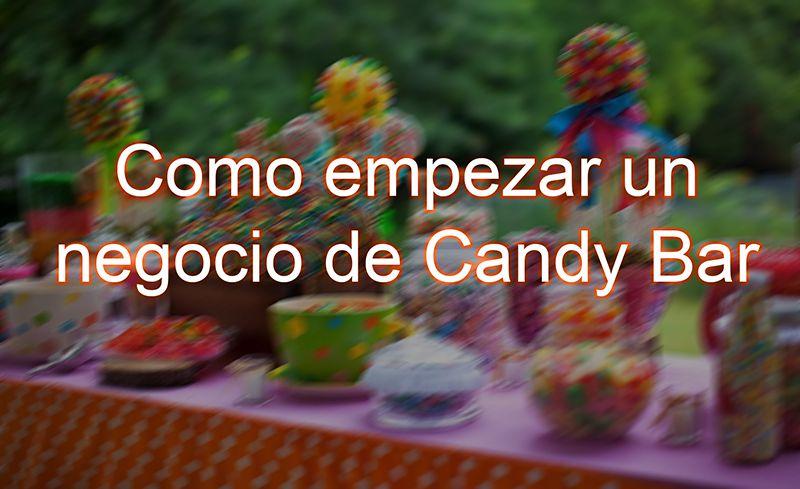 Como empezar un negocio de Candy Bar | Negocios Rentables Hoy