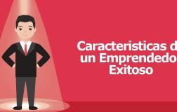 TOP 10 Características de un Emprendedor para lograr el Éxito